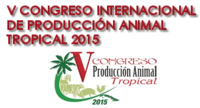 V Congreso Internacional de Producción Animal Tropical 2015